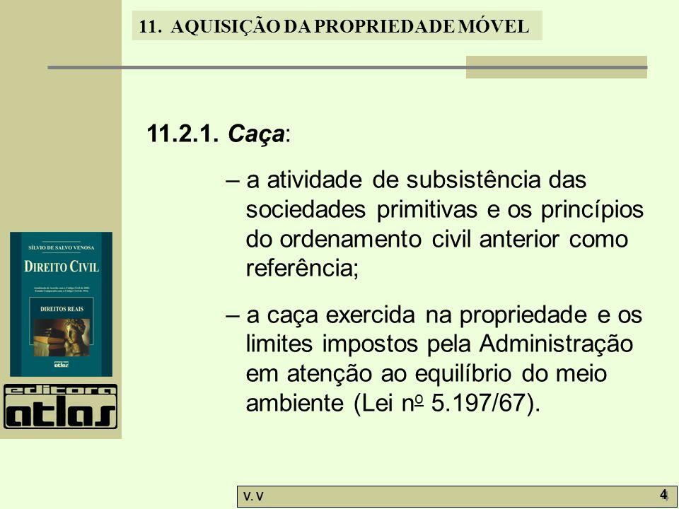 11. AQUISIÇÃO DA PROPRIEDADE MÓVEL V. V 4 4 11.2.1. Caça: – a atividade de subsistência das sociedades primitivas e os princípios do ordenamento civil