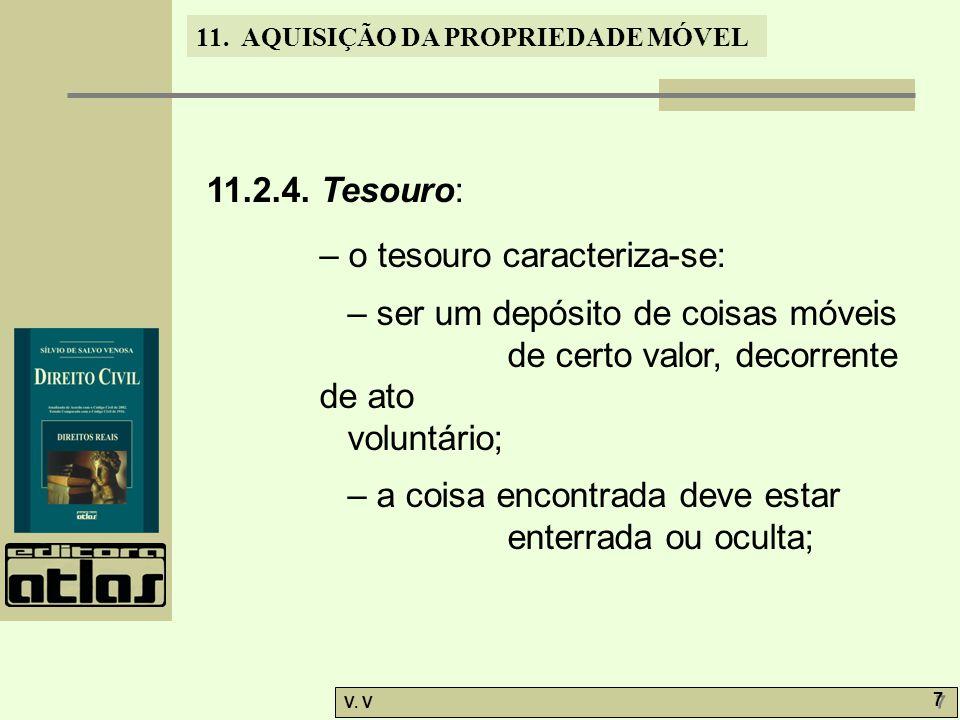 11. AQUISIÇÃO DA PROPRIEDADE MÓVEL V. V 7 7 11.2.4. Tesouro: – o tesouro caracteriza-se: – ser um depósito de coisas móveis de certo valor, decorrente