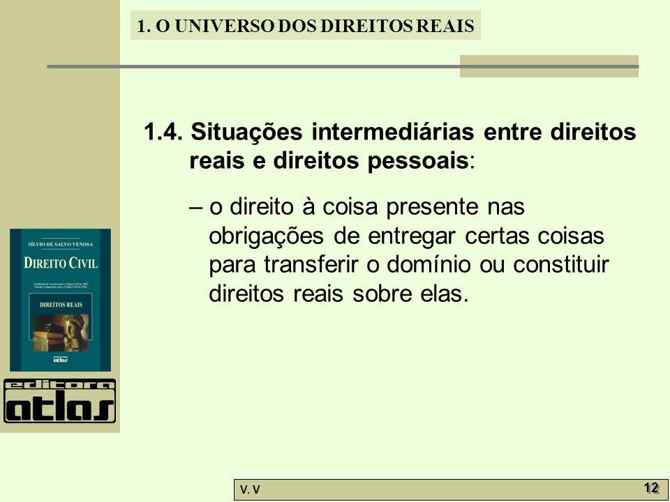 1. O UNIVERSO DOS DIREITOS REAIS V. V 12 1.4. Situações intermediárias entre direitos reais e direitos pessoais: – o direito à coisa presente nas obri