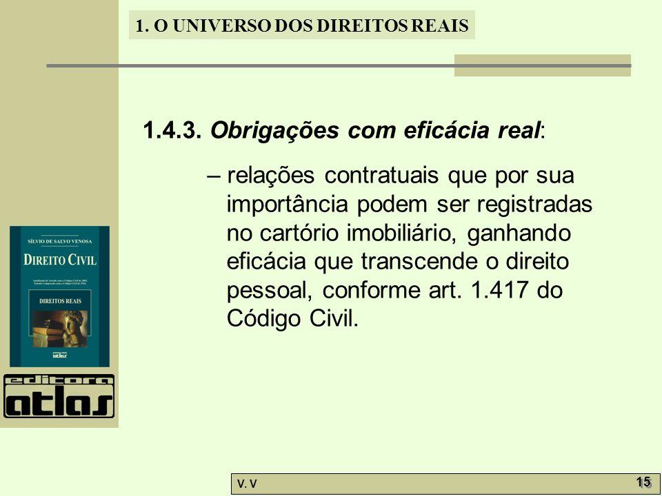 1. O UNIVERSO DOS DIREITOS REAIS V. V 15 1.4.3. Obrigações com eficácia real: – relações contratuais que por sua importância podem ser registradas no
