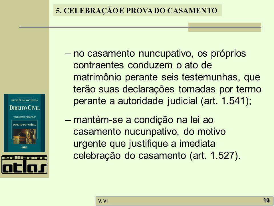 5. CELEBRAÇÃO E PROVA DO CASAMENTO V. VI 10 – no casamento nuncupativo, os próprios contraentes conduzem o ato de matrimônio perante seis testemunhas,