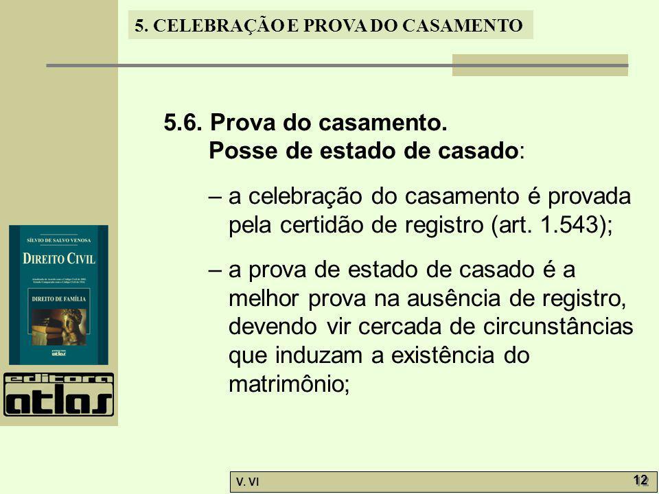 5. CELEBRAÇÃO E PROVA DO CASAMENTO V. VI 12 5.6. Prova do casamento. Posse de estado de casado: – a celebração do casamento é provada pela certidão de