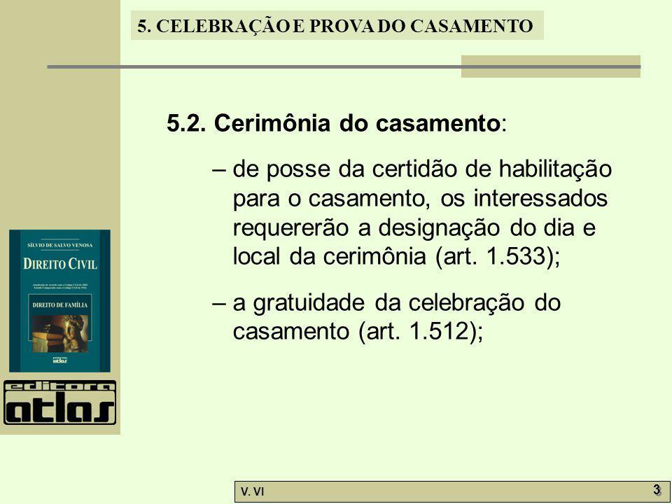 5. CELEBRAÇÃO E PROVA DO CASAMENTO V. VI 3 3 5.2. Cerimônia do casamento: – de posse da certidão de habilitação para o casamento, os interessados requ