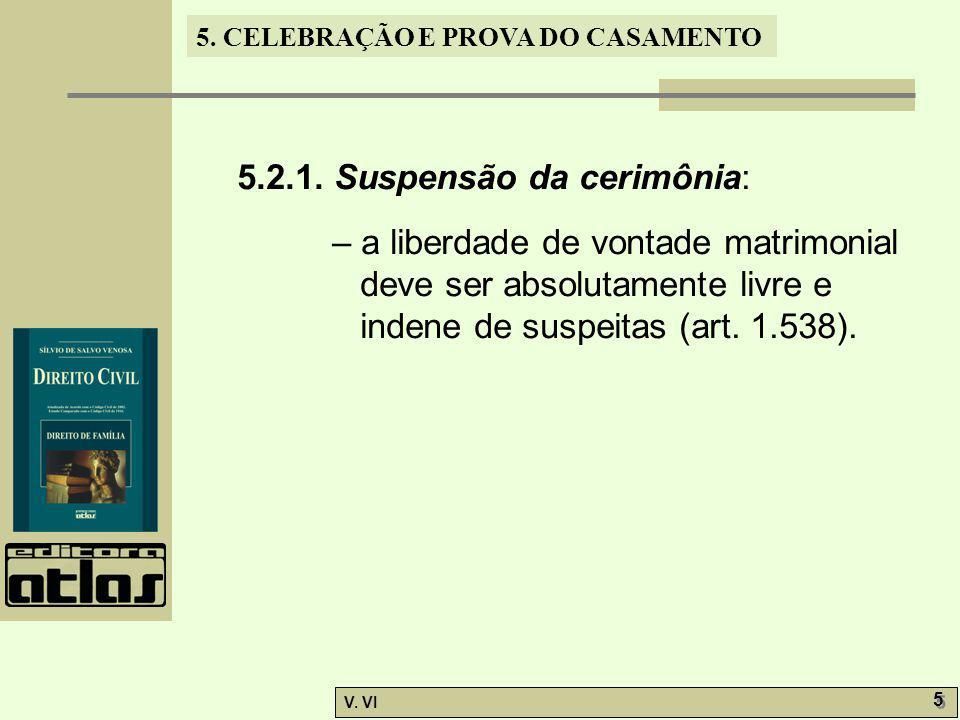 5. CELEBRAÇÃO E PROVA DO CASAMENTO V. VI 5 5 5.2.1. Suspensão da cerimônia: – a liberdade de vontade matrimonial deve ser absolutamente livre e indene
