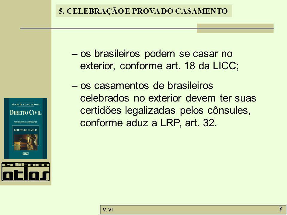 5. CELEBRAÇÃO E PROVA DO CASAMENTO V. VI 7 7 – os brasileiros podem se casar no exterior, conforme art. 18 da LICC; – os casamentos de brasileiros cel