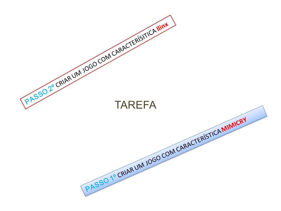 TAREFA PASSO 2º CRIAR UM JOGO COM CARACTERÍSITICA Ilinx PASSO 1º CRIAR UM JOGO COM CARACTERÍSTICA MIMICRY