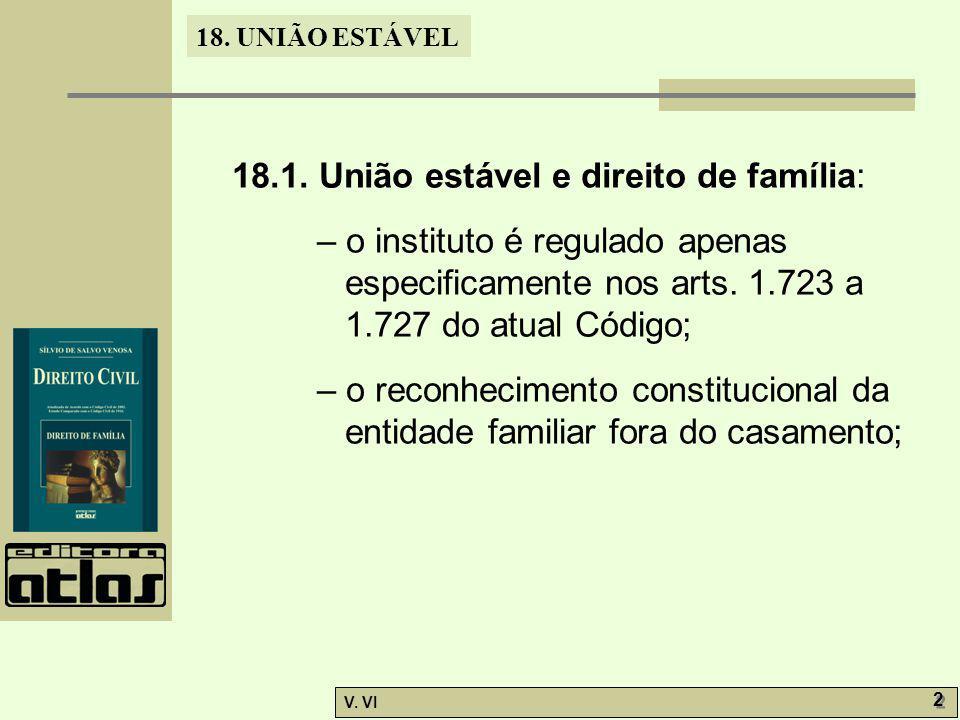 18. UNIÃO ESTÁVEL V. VI 2 2 18.1. União estável e direito de família: – o instituto é regulado apenas especificamente nos arts. 1.723 a 1.727 do atual
