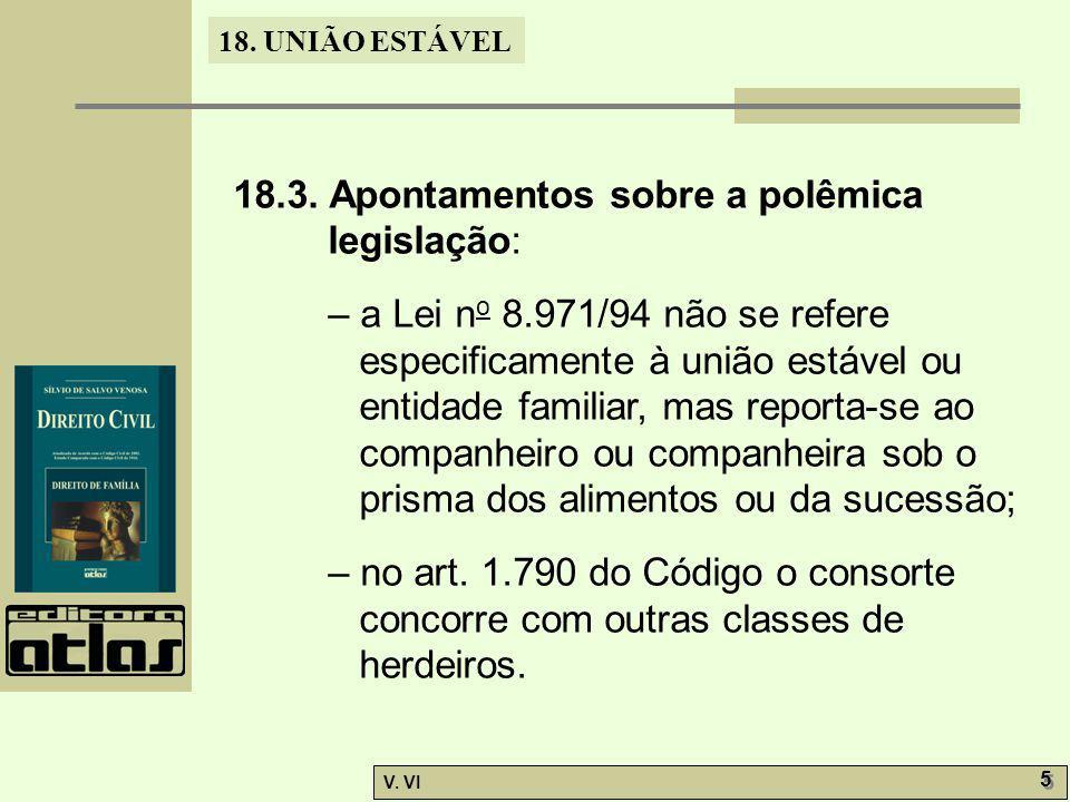 18. UNIÃO ESTÁVEL V. VI 5 5 18.3. Apontamentos sobre a polêmica legislação: – a Lei n o 8.971/94 não se refere especificamente à união estável ou enti