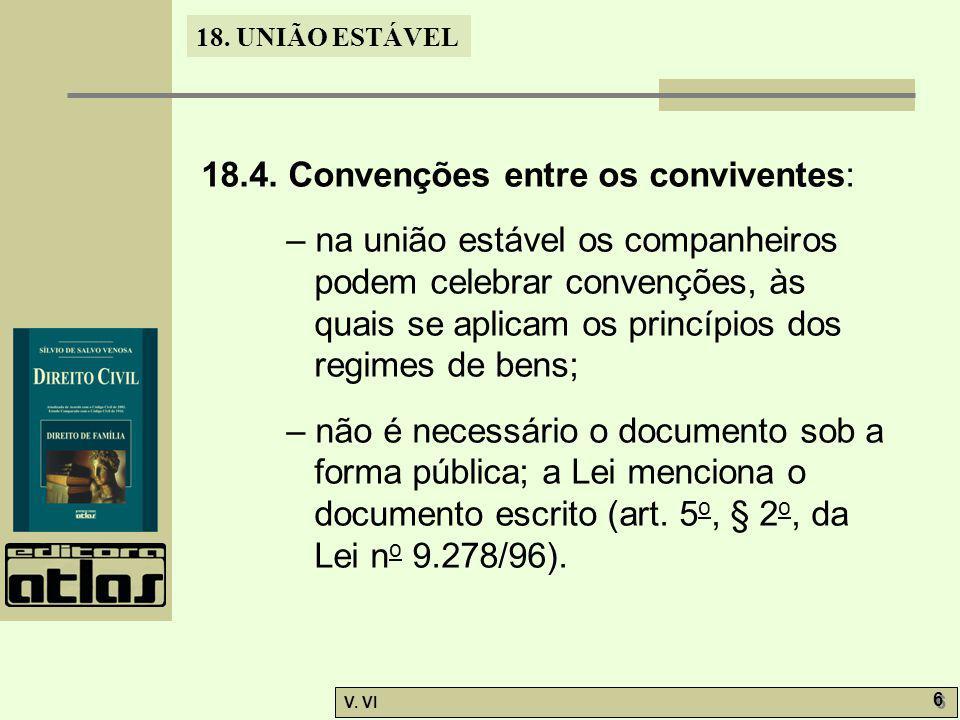 18. UNIÃO ESTÁVEL V. VI 6 6 18.4. Convenções entre os conviventes: – na união estável os companheiros podem celebrar convenções, às quais se aplicam o