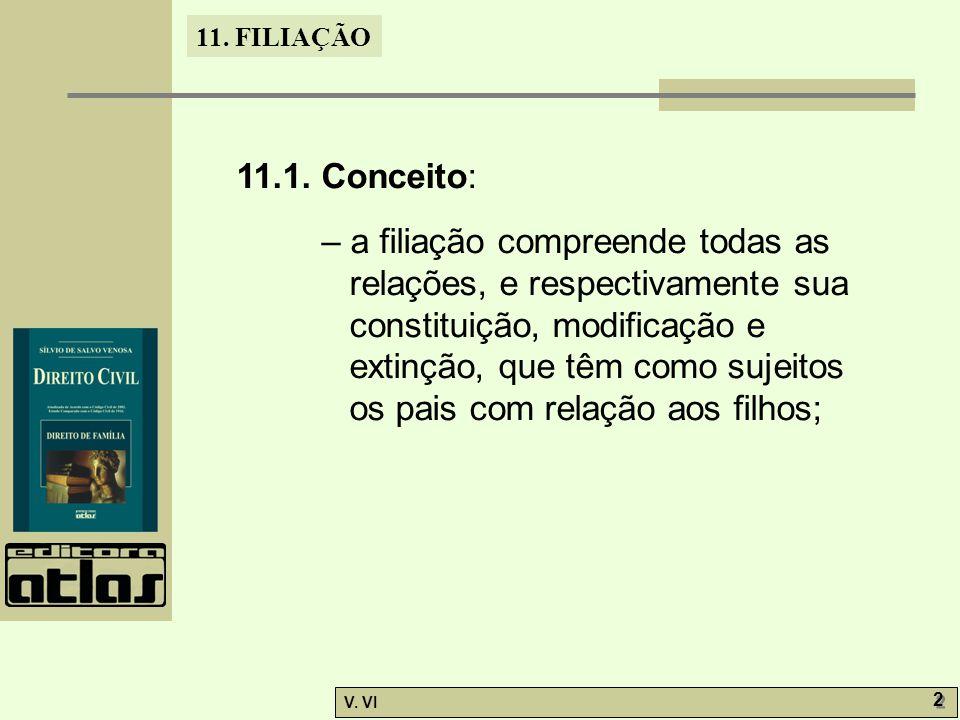 11. FILIAÇÃO V. VI 2 2 11.1. Conceito: – a filiação compreende todas as relações, e respectivamente sua constituição, modificação e extinção, que têm