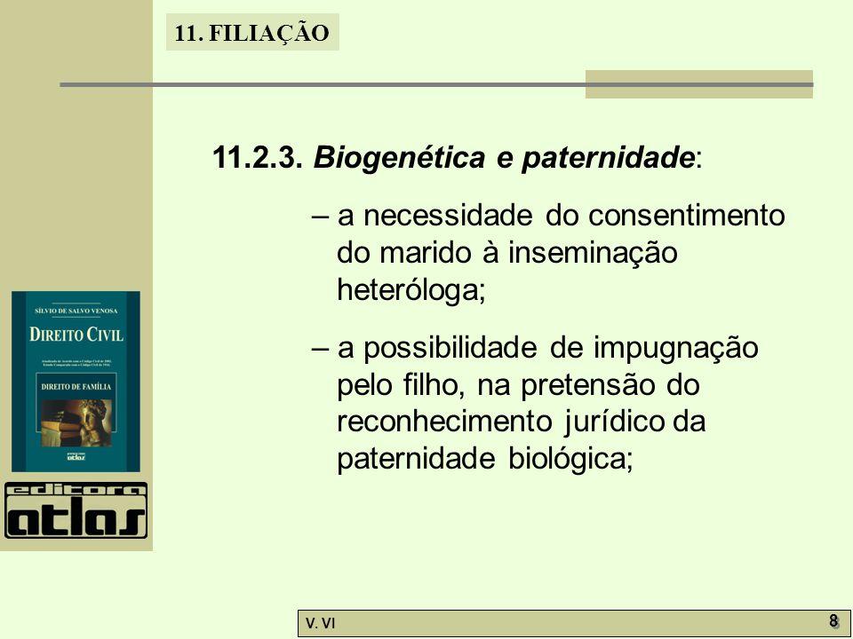 11. FILIAÇÃO V. VI 8 8 11.2.3. Biogenética e paternidade: – a necessidade do consentimento do marido à inseminação heteróloga; – a possibilidade de im