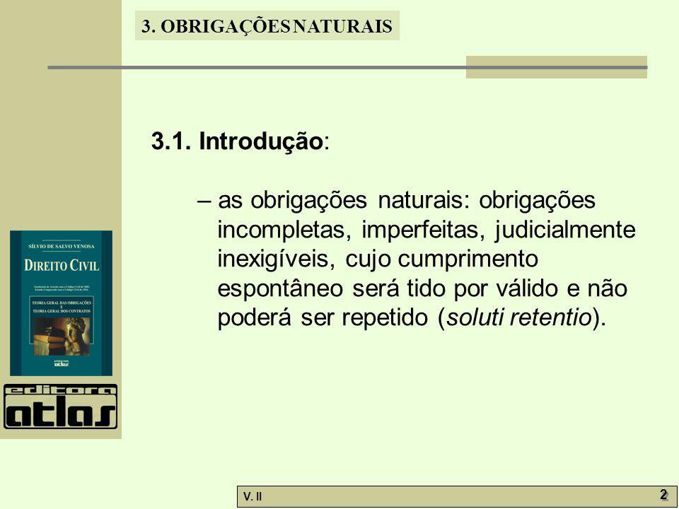 V. II 2 2 3. OBRIGAÇÕES NATURAIS 3.1. Introdução: – as obrigações naturais: obrigações incompletas, imperfeitas, judicialmente inexigíveis, cujo cumpr