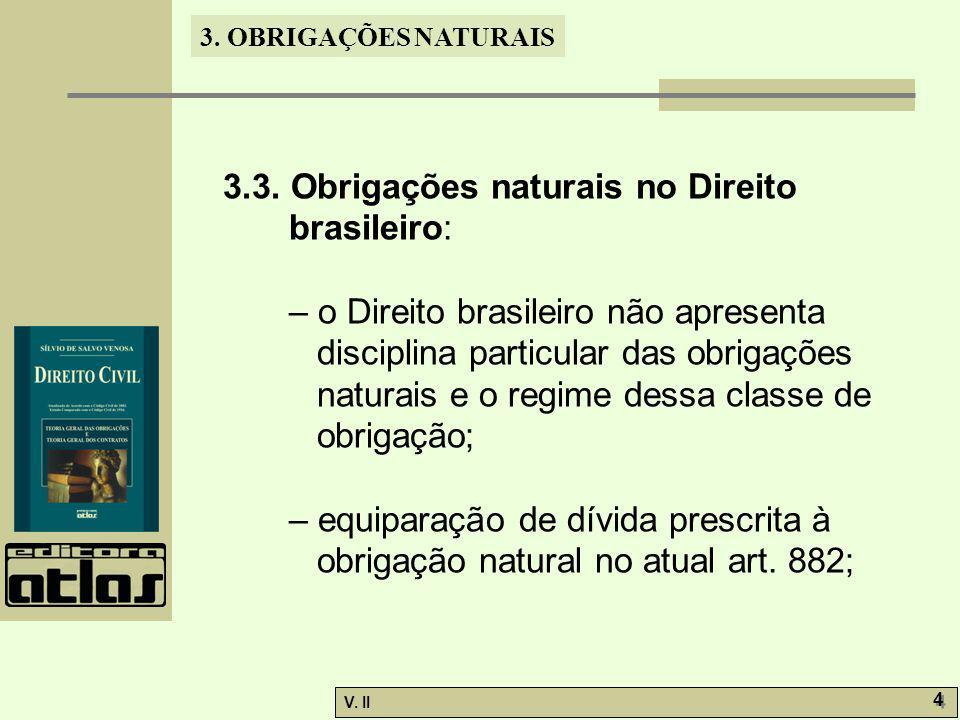 V. II 4 4 3. OBRIGAÇÕES NATURAIS 3.3. Obrigações naturais no Direito brasileiro: – o Direito brasileiro não apresenta disciplina particular das obriga