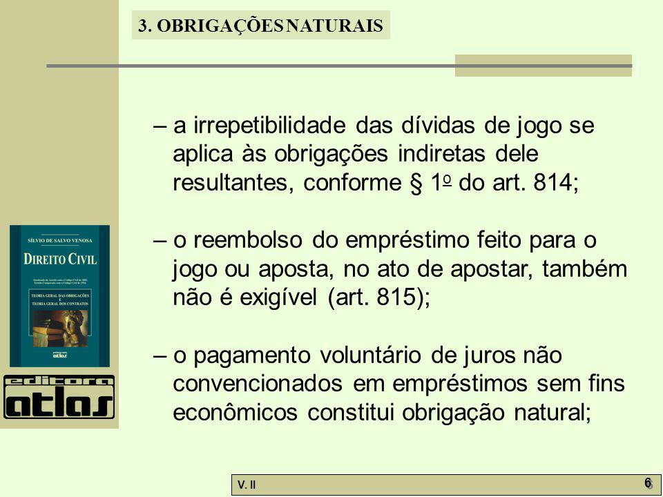 V. II 6 6 3. OBRIGAÇÕES NATURAIS – a irrepetibilidade das dívidas de jogo se aplica às obrigações indiretas dele resultantes, conforme § 1 o do art. 8