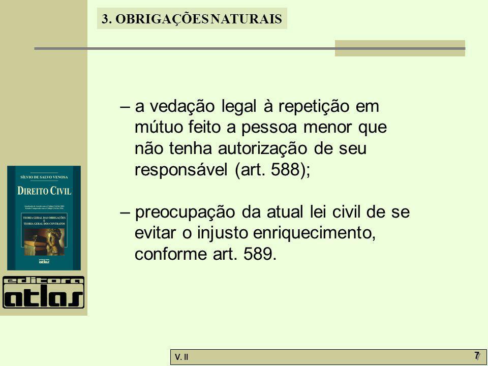 V. II 7 7 3. OBRIGAÇÕES NATURAIS – a vedação legal à repetição em mútuo feito a pessoa menor que não tenha autorização de seu responsável (art. 588);