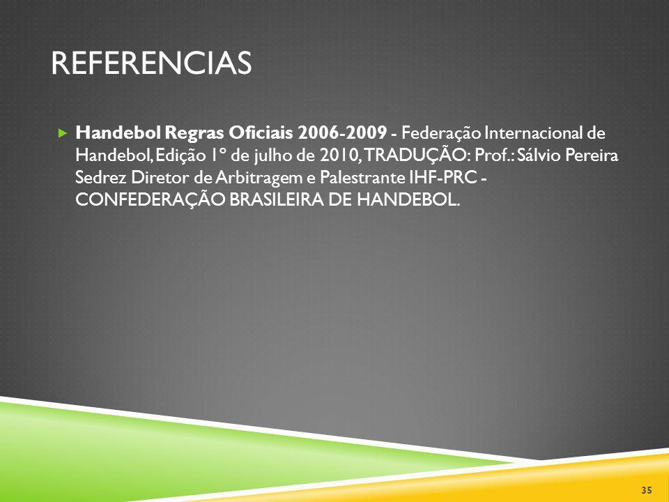 REFERENCIAS Handebol Regras Oficiais 2006-2009 - Federação Internacional de Handebol, Edição 1º de julho de 2010, TRADUÇÃO: Prof.: Sálvio Pereira Sedr