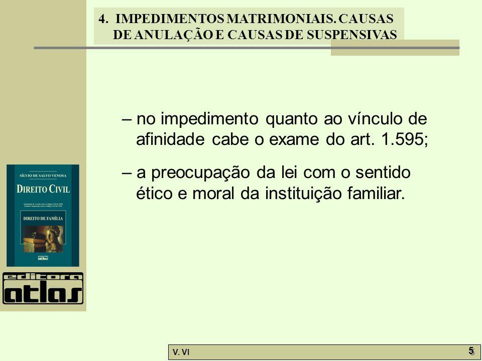 4. IMPEDIMENTOS MATRIMONIAIS. CAUSAS DE ANULAÇÃO E CAUSAS DE SUSPENSIVAS V. VI 5 5 – no impedimento quanto ao vínculo de afinidade cabe o exame do art