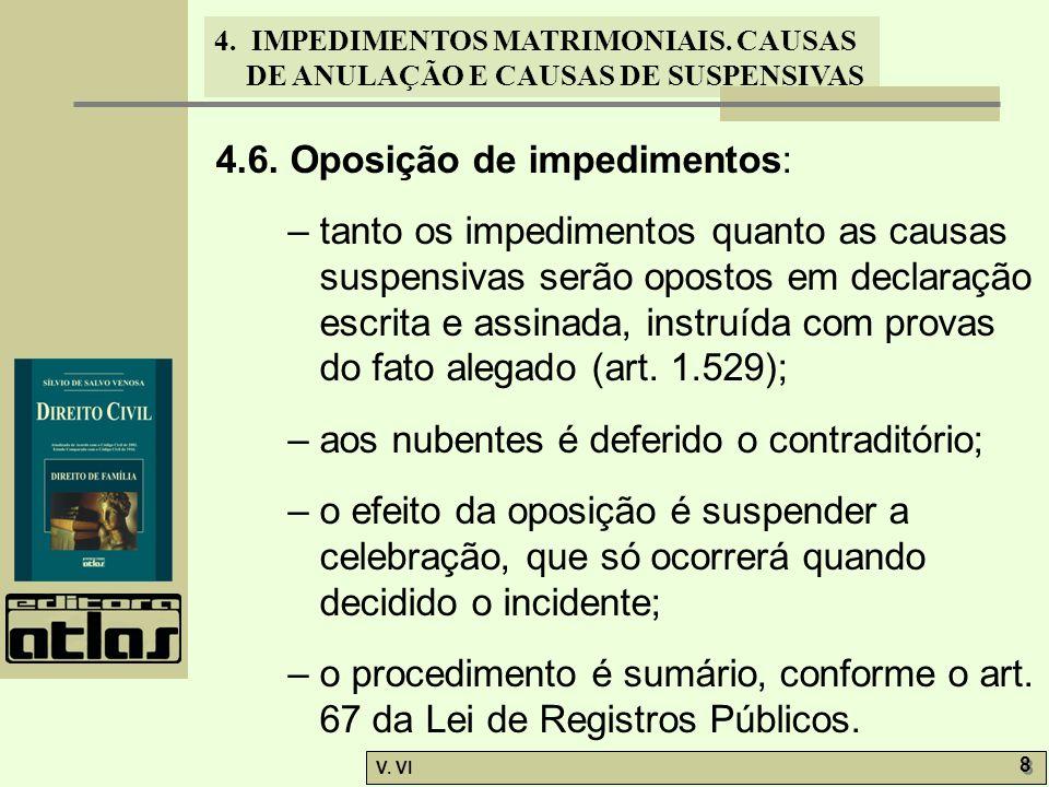 4. IMPEDIMENTOS MATRIMONIAIS. CAUSAS DE ANULAÇÃO E CAUSAS DE SUSPENSIVAS V. VI 8 8 4.6. Oposição de impedimentos: – tanto os impedimentos quanto as ca