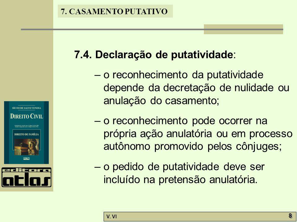 7. CASAMENTO PUTATIVO V. VI 8 8 7.4. Declaração de putatividade: – o reconhecimento da putatividade depende da decretação de nulidade ou anulação do c