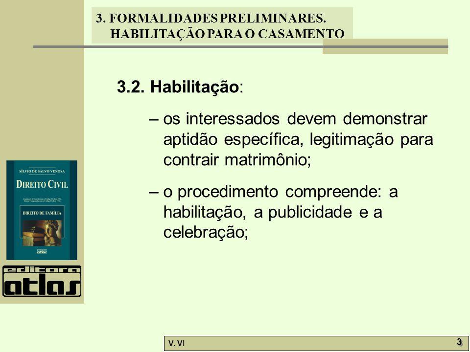 3. FORMALIDADES PRELIMINARES. HABILITAÇÃO PARA O CASAMENTO V. VI 3 3 3.2. Habilitação: – os interessados devem demonstrar aptidão específica, legitima