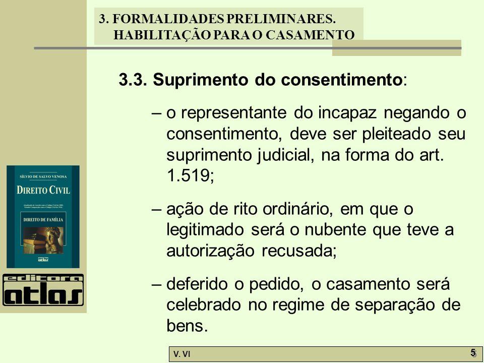 3. FORMALIDADES PRELIMINARES. HABILITAÇÃO PARA O CASAMENTO V. VI 5 5 3.3. Suprimento do consentimento: – o representante do incapaz negando o consenti
