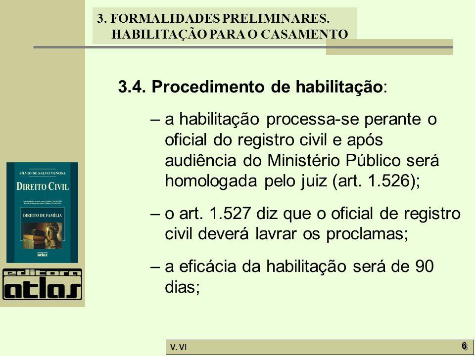 3. FORMALIDADES PRELIMINARES. HABILITAÇÃO PARA O CASAMENTO V. VI 6 6 3.4. Procedimento de habilitação: – a habilitação processa-se perante o oficial d