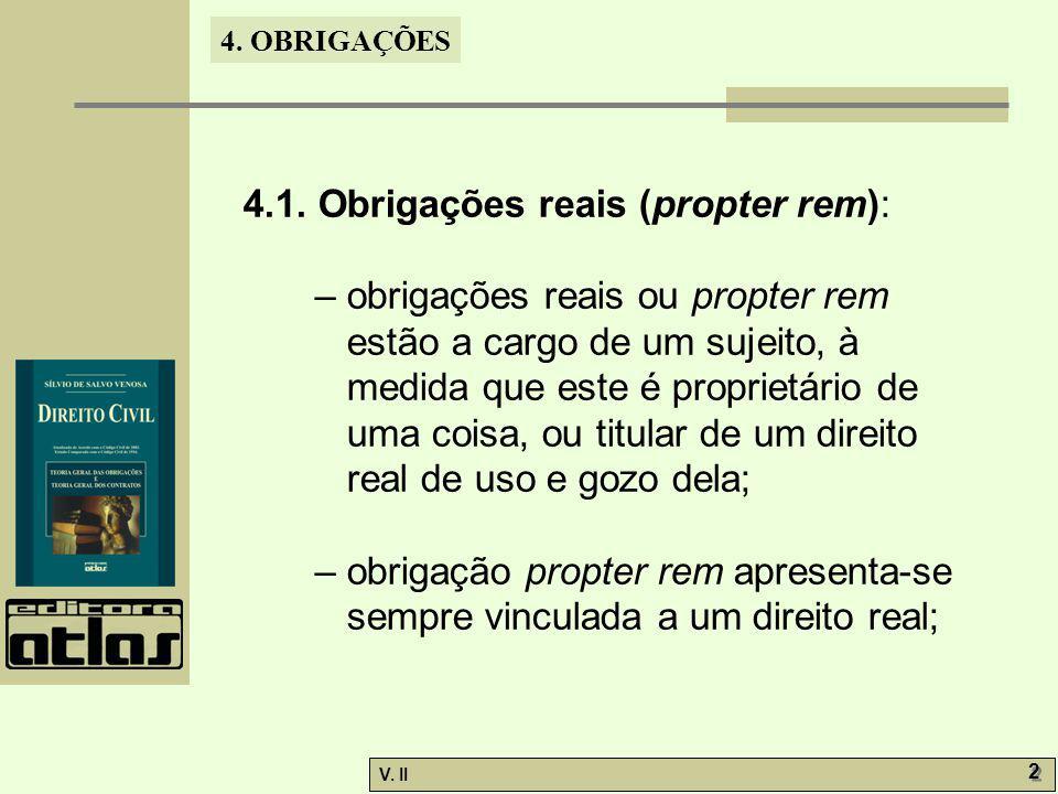 V. II 2 2 4. OBRIGAÇÕES 4.1. Obrigações reais (propter rem): – obrigações reais ou propter rem estão a cargo de um sujeito, à medida que este é propri