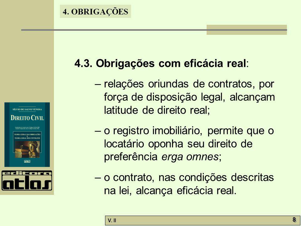 V. II 8 8 4. OBRIGAÇÕES 4.3. Obrigações com eficácia real: – relações oriundas de contratos, por força de disposição legal, alcançam latitude de direi