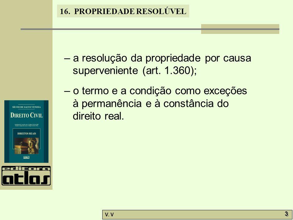 16.PROPRIEDADE RESOLÚVEL V. V 3 3 – a resolução da propriedade por causa superveniente (art.
