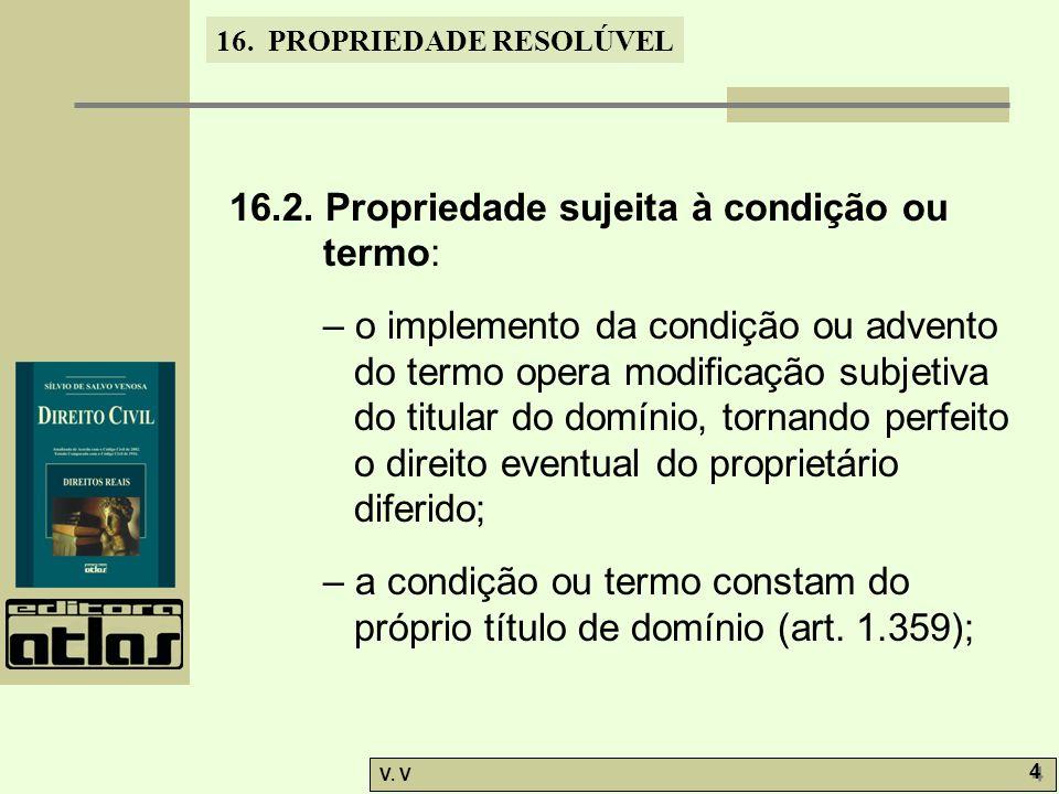 16.PROPRIEDADE RESOLÚVEL V. V 4 4 16.2.