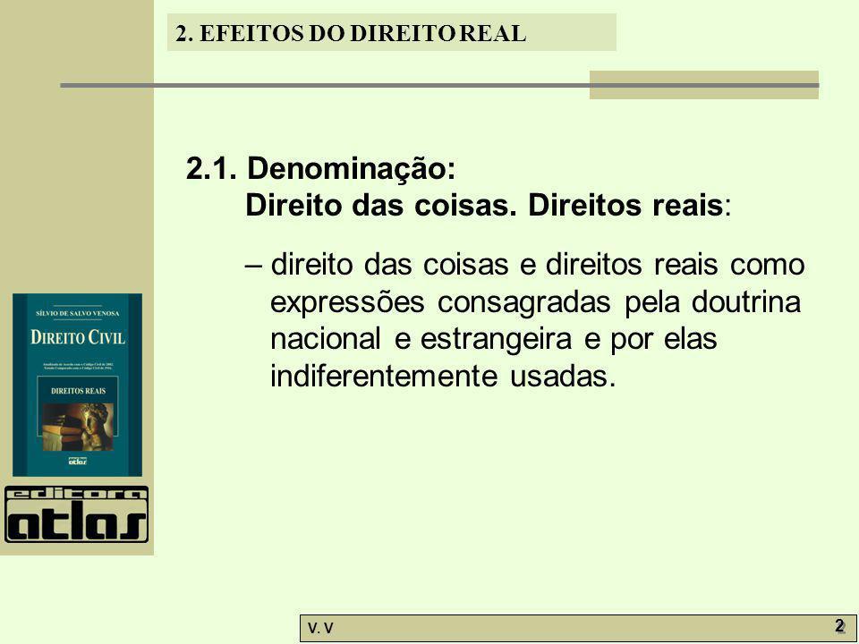2. EFEITOS DO DIREITO REAL V. V 2 2 2.1. Denominação: Direito das coisas. Direitos reais: – direito das coisas e direitos reais como expressões consag