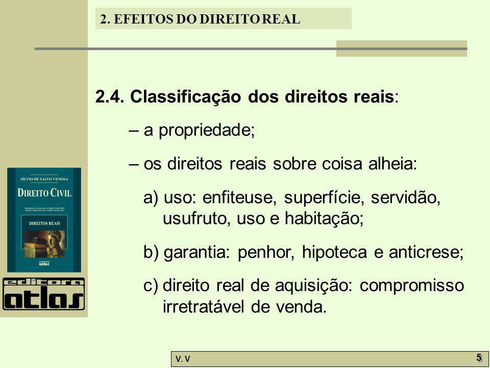 2. EFEITOS DO DIREITO REAL V. V 5 5 2.4. Classificação dos direitos reais: – a propriedade; – os direitos reais sobre coisa alheia: a) uso: enfiteuse,