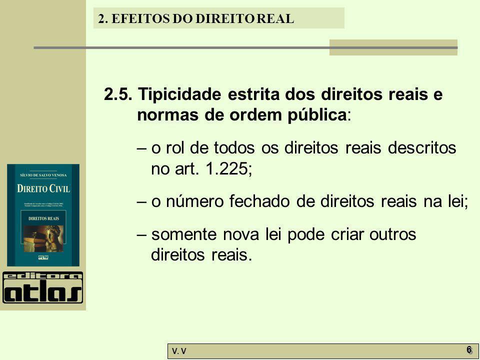 2. EFEITOS DO DIREITO REAL V. V 6 6 2.5. Tipicidade estrita dos direitos reais e normas de ordem pública: – o rol de todos os direitos reais descritos