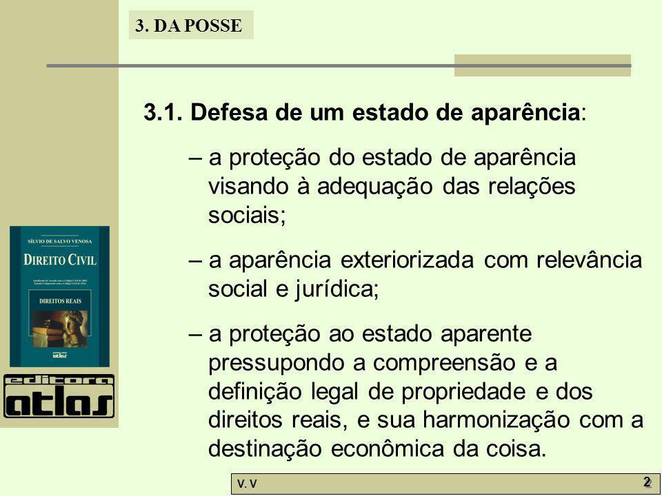 3. DA POSSE V. V 2 2 3.1. Defesa de um estado de aparência: – a proteção do estado de aparência visando à adequação das relações sociais; – a aparênci