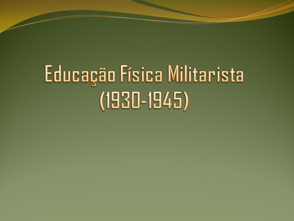 2- Educação Física Militarista (1930-1945) Tinha por objetivo o desenvolvimento harmônico do corpo.