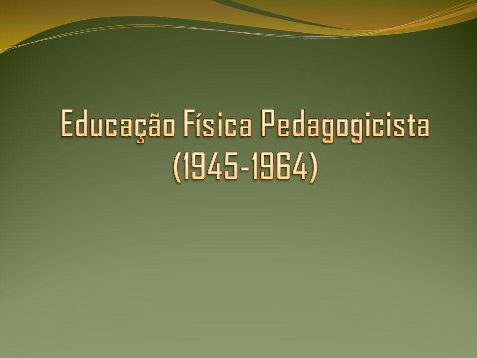 3- Educação Física Pedagogicista (1945-1964) A vertente pedagogicista propunha a educação física como um meio de formação do indivíduo.