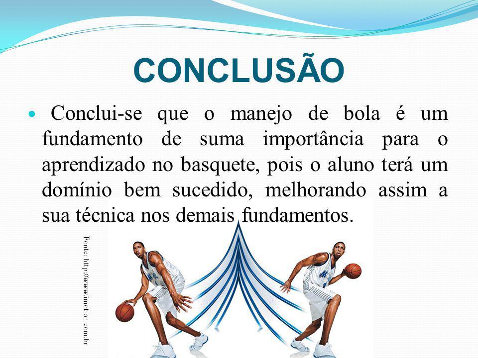 CONCLUSÃO Conclui-se que o manejo de bola é um fundamento de suma importância para o aprendizado no basquete, pois o aluno terá um domínio bem sucedid