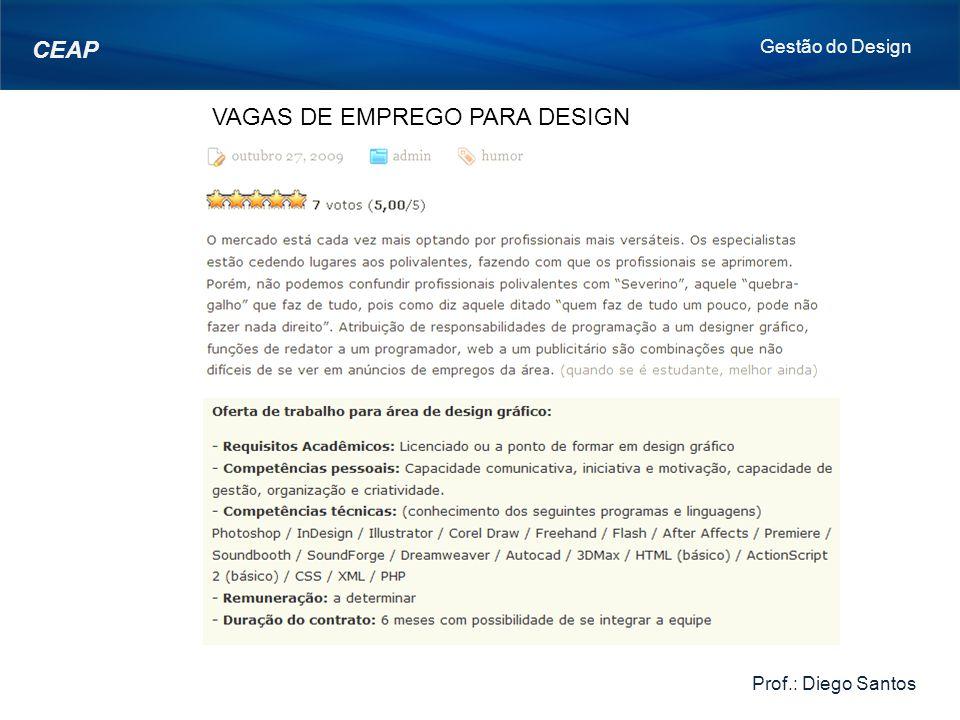 VAGAS DE EMPREGO PARA DESIGN Gestão do Design Prof.: Diego Santos CEAP