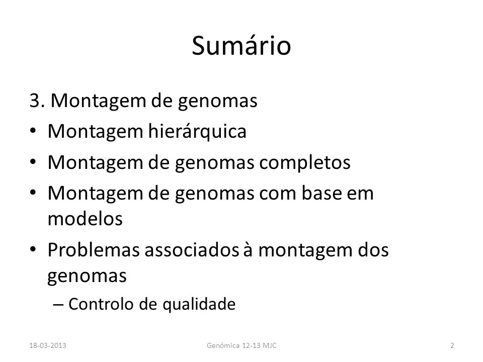 Sumário 3. Montagem de genomas Montagem hierárquica Montagem de genomas completos Montagem de genomas com base em modelos Problemas associados à monta