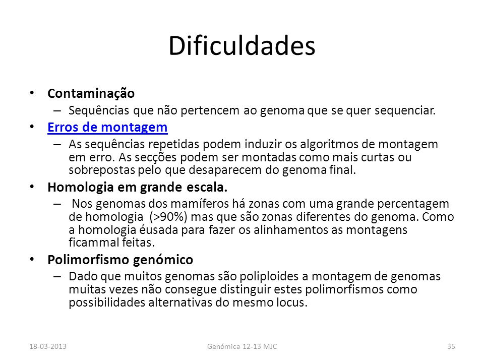 Dificuldades Contaminação – Sequências que não pertencem ao genoma que se quer sequenciar. Erros de montagem – As sequências repetidas podem induzir o