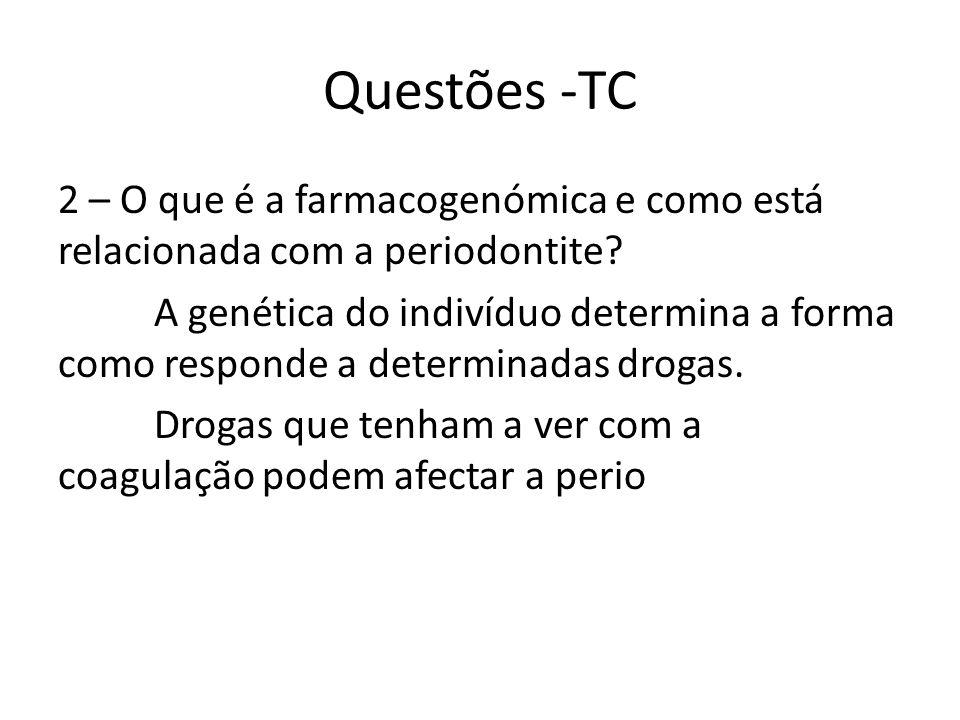 Questões -TC 2 – O que é a farmacogenómica e como está relacionada com a periodontite.