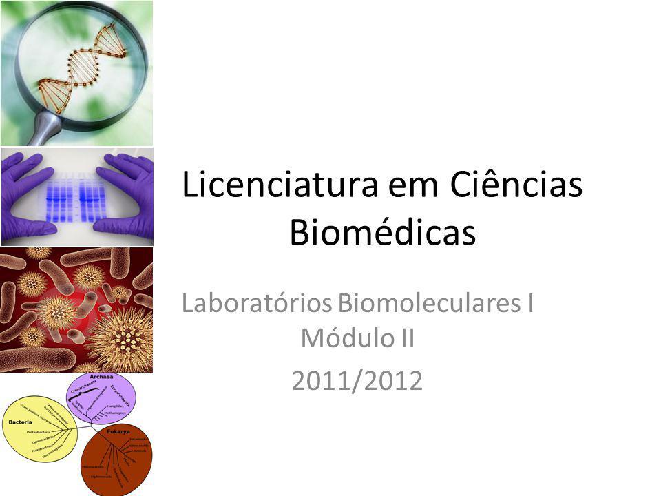 Licenciatura em Ciências Biomédicas Laboratórios Biomoleculares I Módulo II 2011/2012