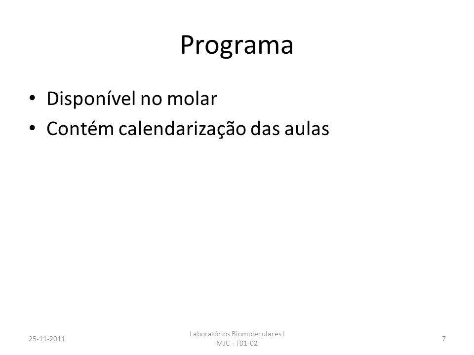 Programa Disponível no molar Contém calendarização das aulas 25-11-2011 Laboratórios Biomoleculares I MJC - T01-02 7