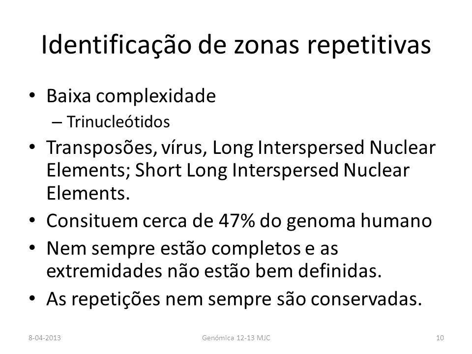 Identificação de zonas repetitivas Baixa complexidade – Trinucleótidos Transposões, vírus, Long Interspersed Nuclear Elements; Short Long Interspersed Nuclear Elements.