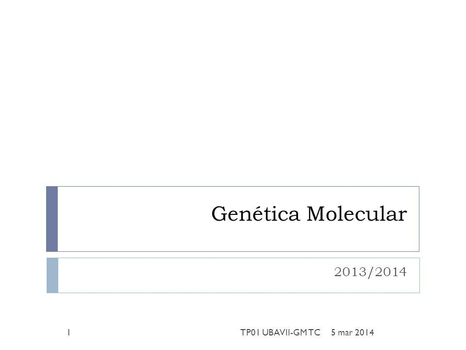 Genética Molecular 2013/2014 5 mar 20141TP01 UBAVII-GM TC