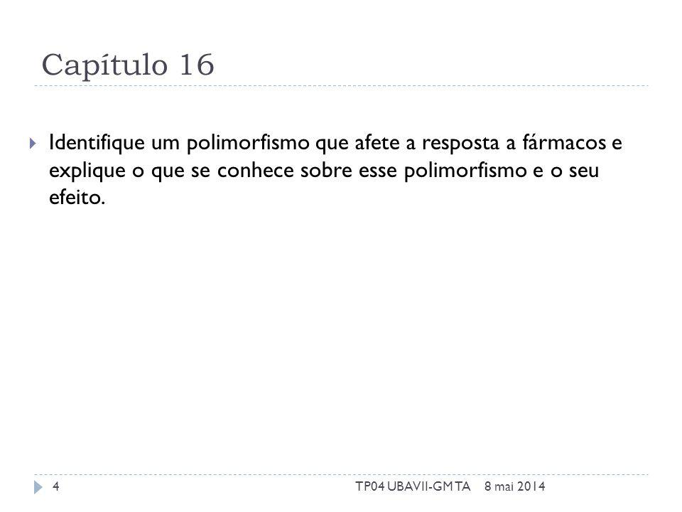 Capítulo 16 Identifique um polimorfismo que afete a resposta a fármacos e explique o que se conhece sobre esse polimorfismo e o seu efeito. 8 mai 2014