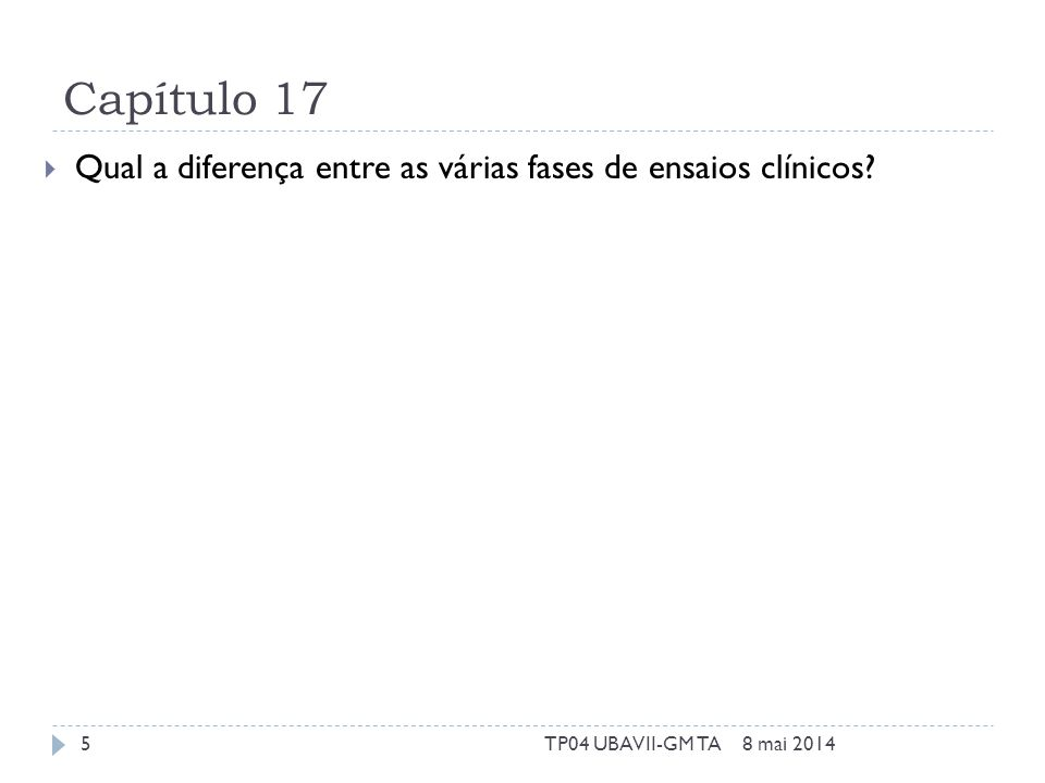 Capítulo 17 Qual a diferença entre as várias fases de ensaios clínicos? 8 mai 20145TP04 UBAVII-GM TA