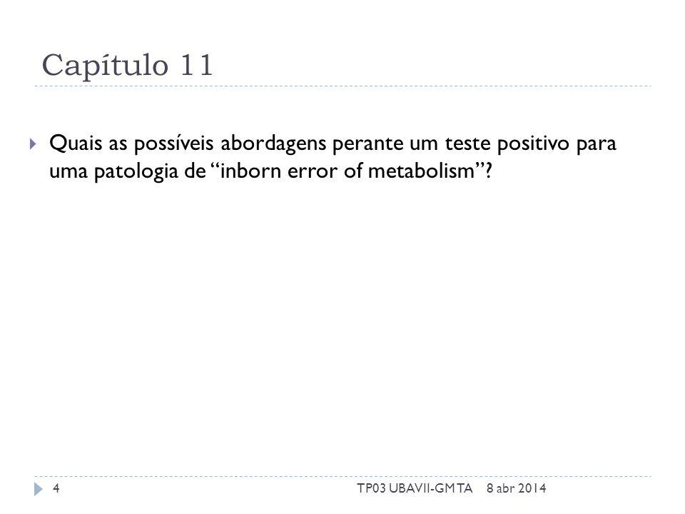 Capítulo 11 Quais as possíveis abordagens perante um teste positivo para uma patologia de inborn error of metabolism.