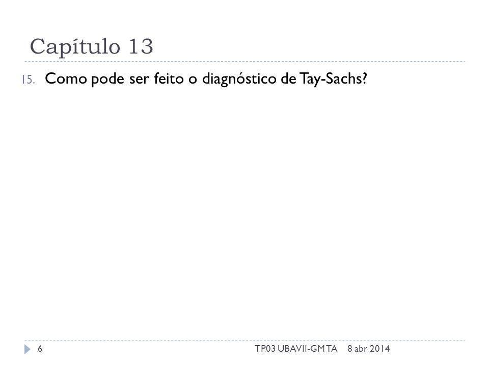 Capítulo 13 15. Como pode ser feito o diagnóstico de Tay-Sachs 8 abr 20146TP03 UBAVII-GM TA