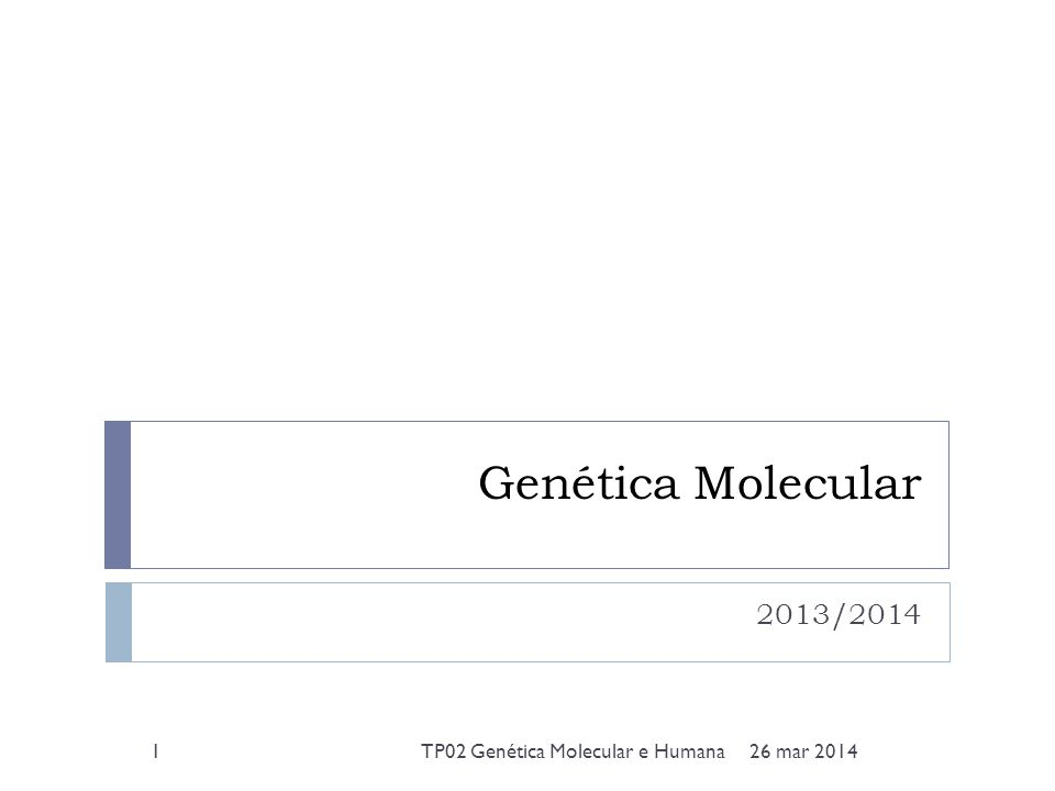 Genética Molecular 2013/2014 26 mar 20141TP02 Genética Molecular e Humana